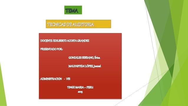 TECNICAS DE AUDITORIA 1.- TÉCNICA DEL ESTUDIO GENERAL Consiste en la apreciación profesional sobre las características gen...