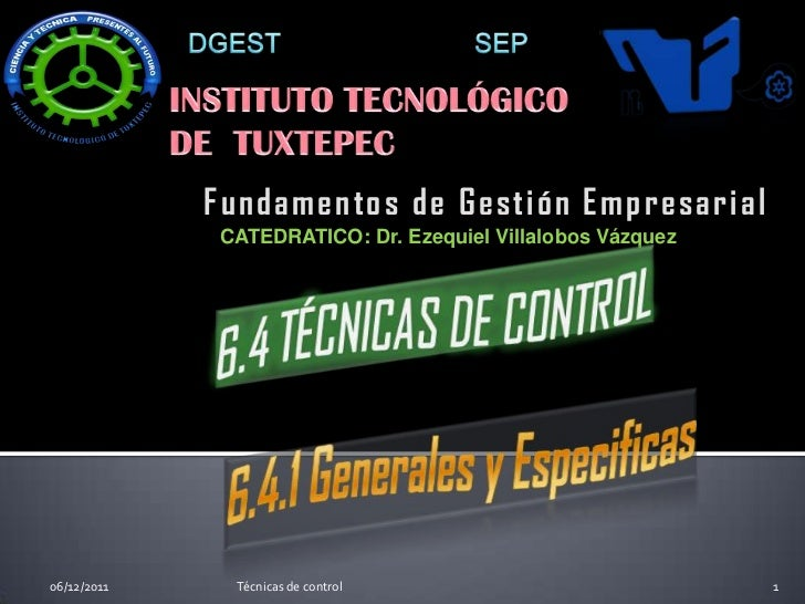 Fundamentos de Gestión Empresarial              CATEDRATICO: Dr. Ezequiel Villalobos Vázquez06/12/2011     Técnicas de con...
