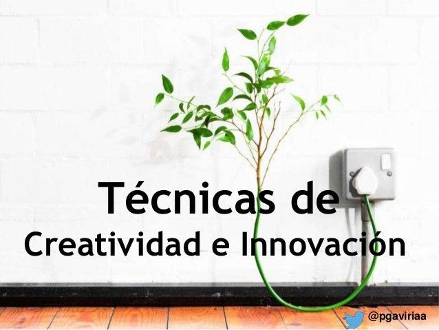 Técnicas de Creatividad e Innovación @pgaviriaa
