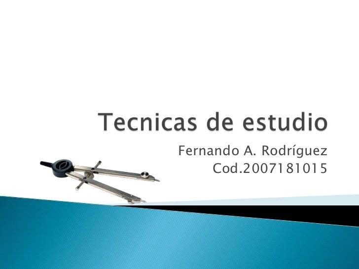 Tecnicas de estudio<br />Fernando A. Rodríguez<br />Cod.2007181015<br />