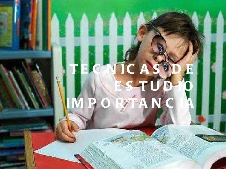 TECNICAS DE ESTUDIO IMPORTANCIA