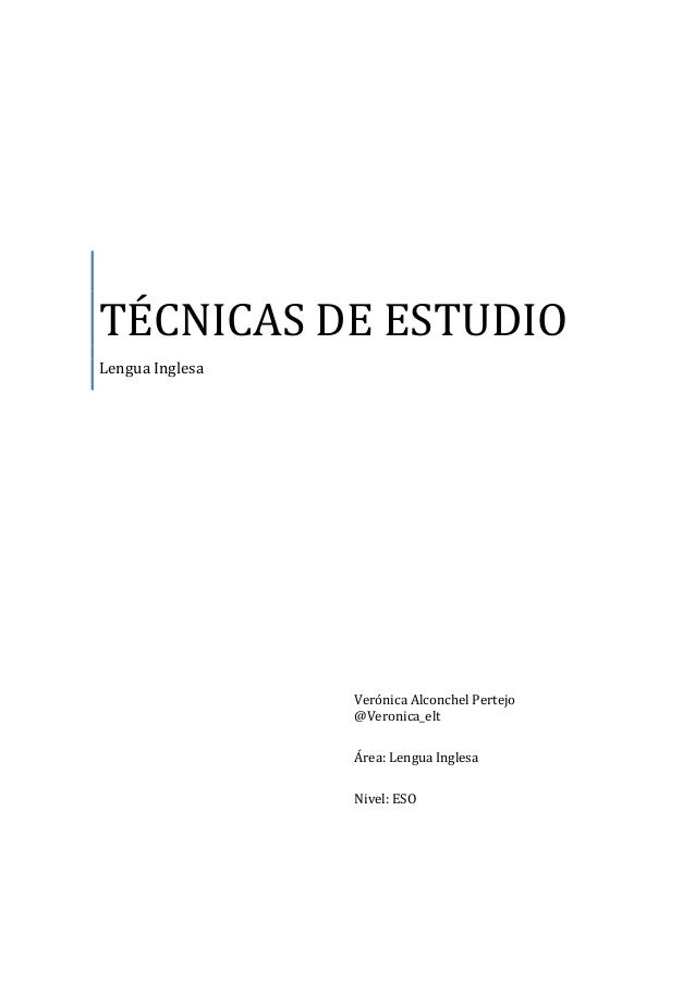 TÉCNICAS DE ESTUDIO Lengua Inglesa Verónica Alconchel Pertejo @Veronica_elt Área: Lengua Inglesa Nivel: ESO