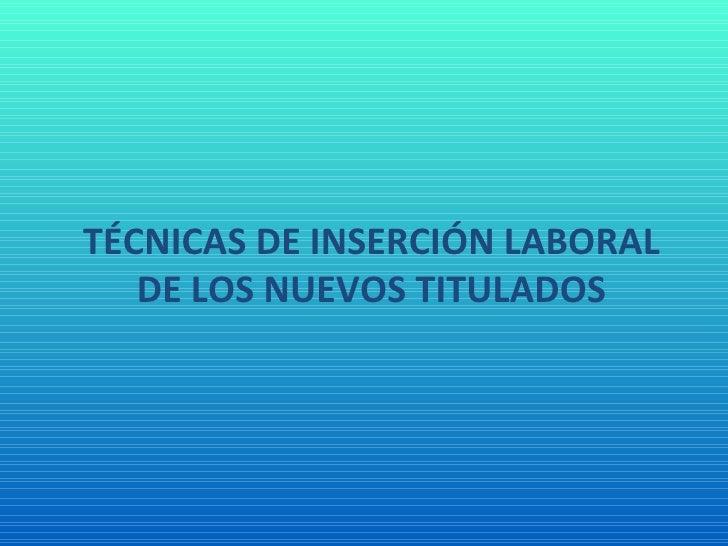 TÉCNICAS DE INSERCIÓN LABORAL   DE LOS NUEVOS TITULADOS