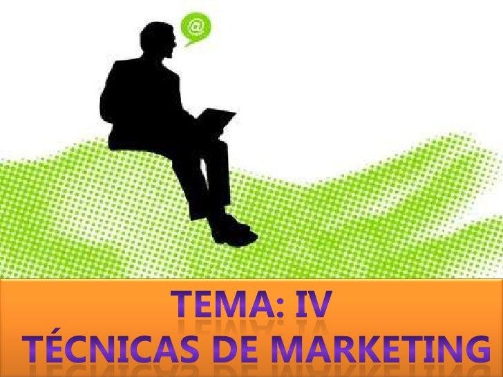 TEMA: IV<br />TÉCNICAS DE MARKETING<br />