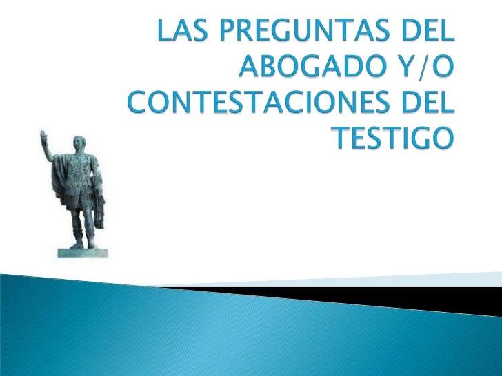 Tecnicas de oralidad. preguntas del abogado y respuestas del testigo parte  2