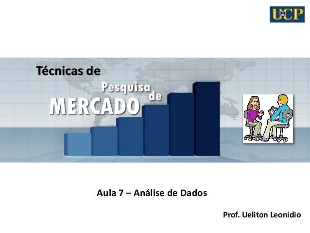 Técnicas de Aula 7 – Análise de Dados Prof. Ueliton Leonidio