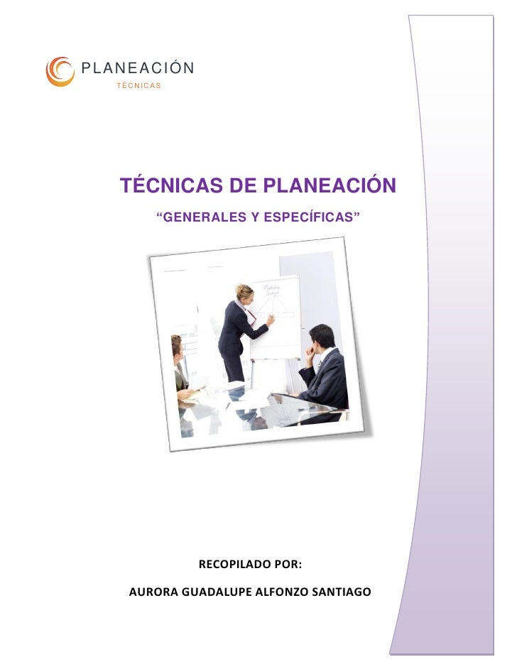 PLANEACIÓN    TÉCNICAS        TÉCNICAS DE PLANEACIÓN                   RECOPILADO POR:       AURORA GUADALUPE ALFONZO SANT...