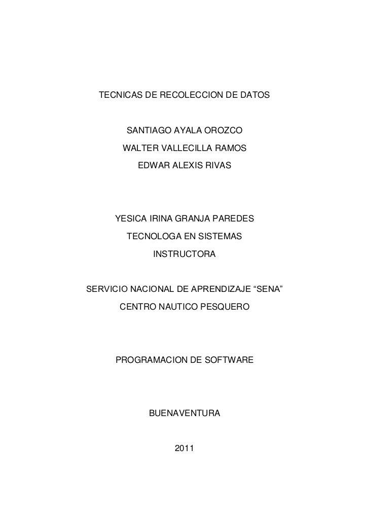 TECNICAS DE RECOLECCION DE DATOS<br />SANTIAGO AYALA OROZCO<br />WALTER VALLECILLA RAMOS<br />EDWAR ALEXIS RIVAS<br />YESI...