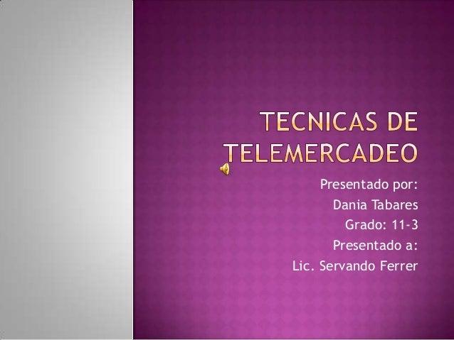 Presentado por:Dania TabaresGrado: 11-3Presentado a:Lic. Servando Ferrer