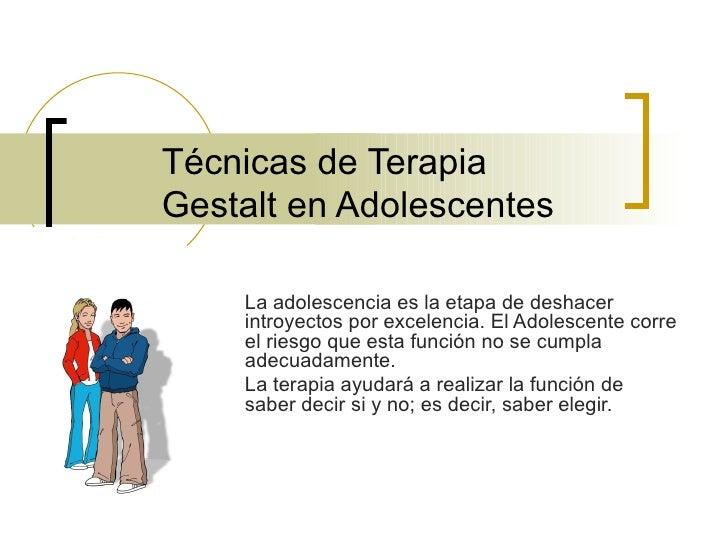 Tecnicas de terapia gestalt en adolescentes