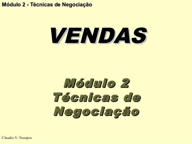 Módulo 2 - Técnicas de Negociação                     VENDAS                      Módulo 2                     Técnicas de...