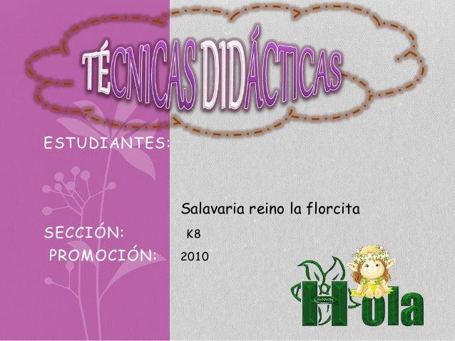 ESTUDIANTES:  Salavaria reino la florcita  SECCIÓN: K8  PROMOCIÓN: 2010
