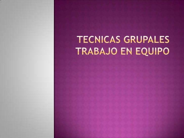 TECNICAS GRUPALES TRABAJO EN EQUIPO<br />