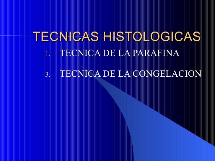 TECNICAS HISTOLOGICAS <ul><li>TECNICA DE LA PARAFINA  </li></ul><ul><li>TECNICA DE LA CONGELACION </li></ul>