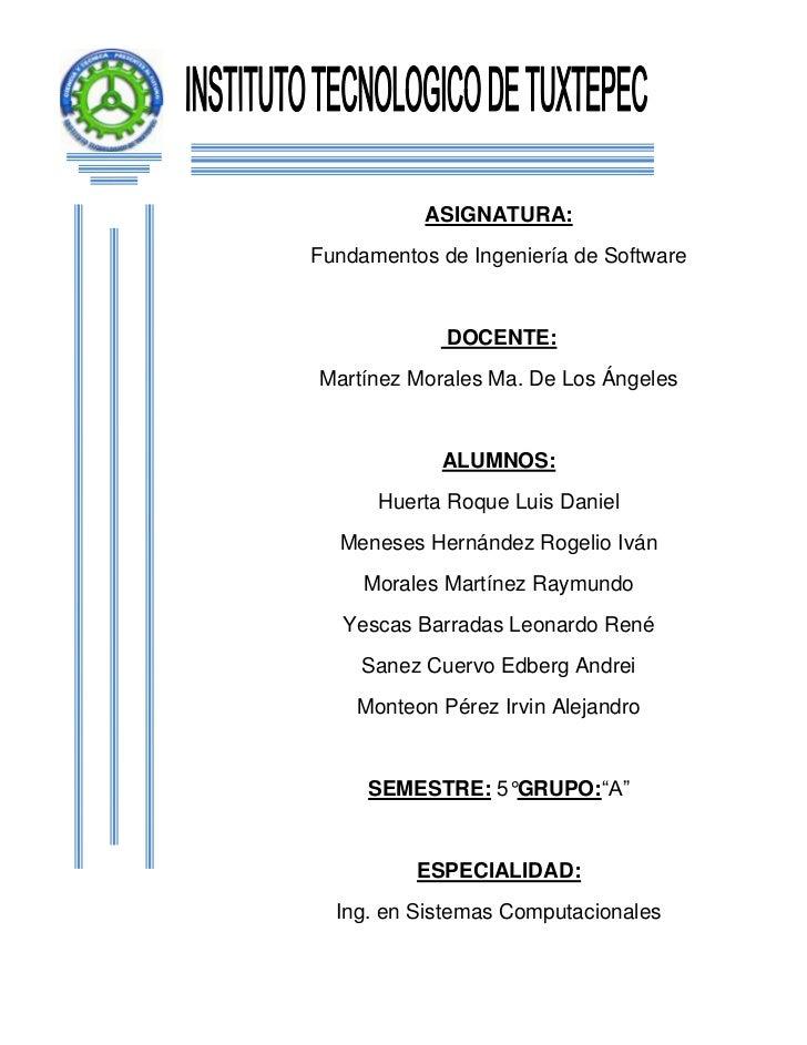 ASIGNATURA:Fundamentos de Ingeniería de Software             DOCENTE:Martínez Morales Ma. De Los Ángeles            ALUMNO...