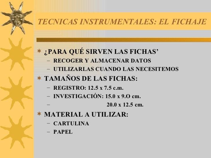 TECNICAS INSTRUMENTALES: EL FICHAJE <ul><li>¿PARA QUÉ SIRVEN LAS FICHAS' </li></ul><ul><ul><li>RECOGER Y ALMACENAR DATOS <...