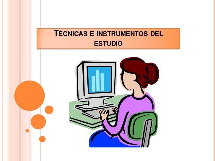 TÉCNICAS E INSTRUMENTOS DEL         ESTUDIO