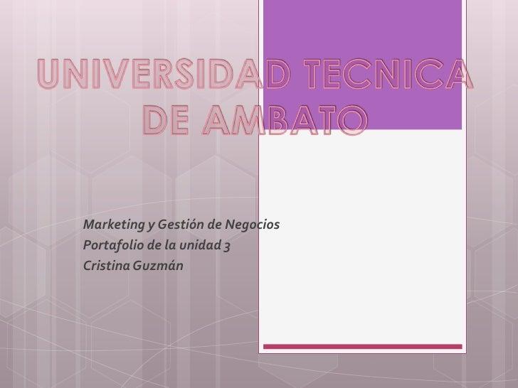 Marketing y Gestión de NegociosPortafolio de la unidad 3Cristina Guzmán