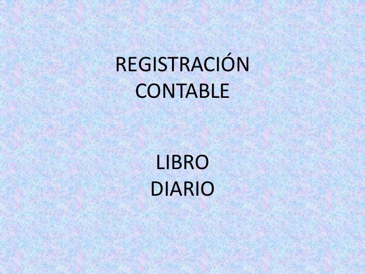 REGISTRACIÓN  CONTABLE   LIBRO   DIARIO