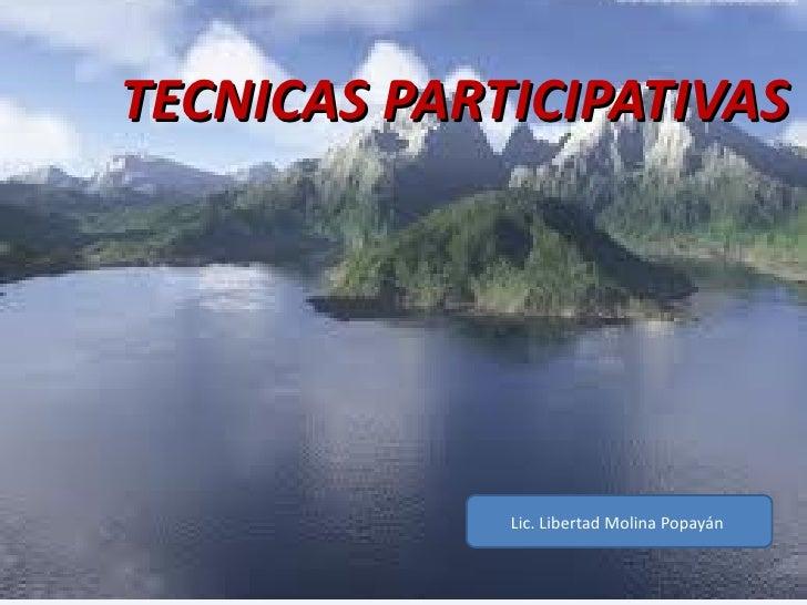 TECNICAS PARTICIPATIVAS             Lic. Libertad Molina Popayán