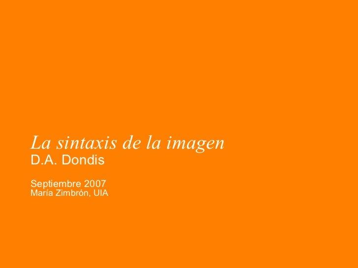 La sintaxis de la imagen D.A. Dondis Septiembre 2007 Mar ía Zimbrón, UIA