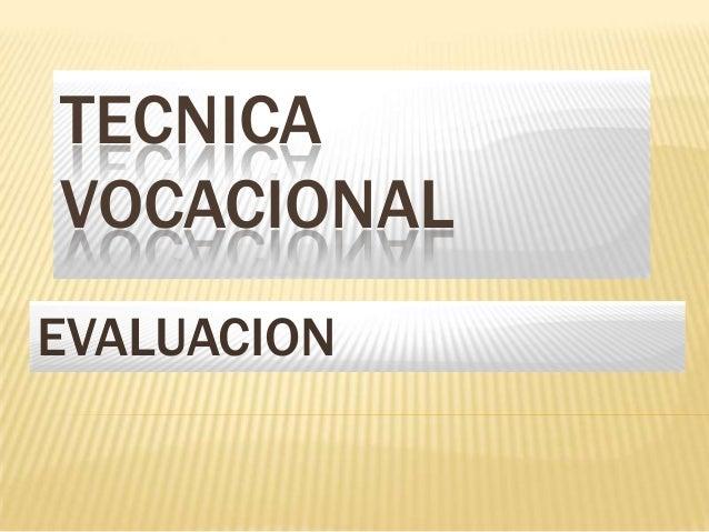 TECNICAVOCACIONALEVALUACION
