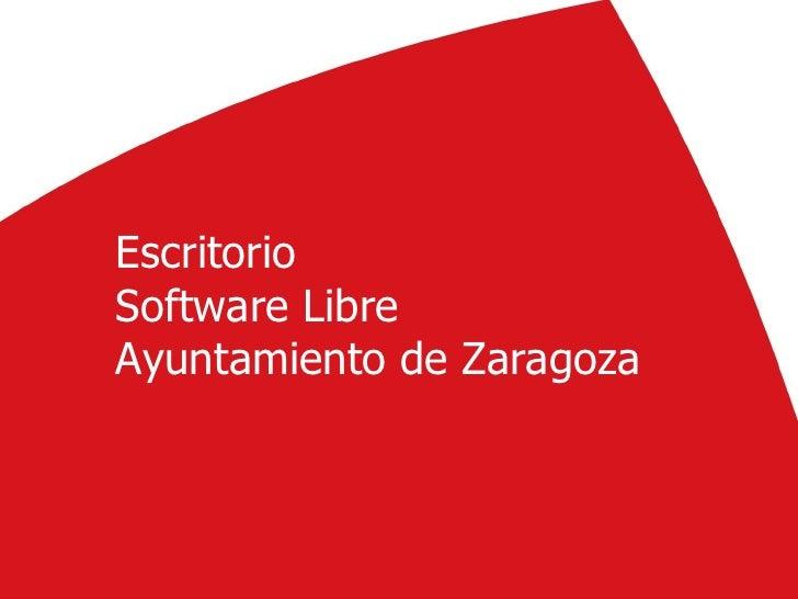 Escritorio Software Libre Ayuntamiento de Zaragoza                               1