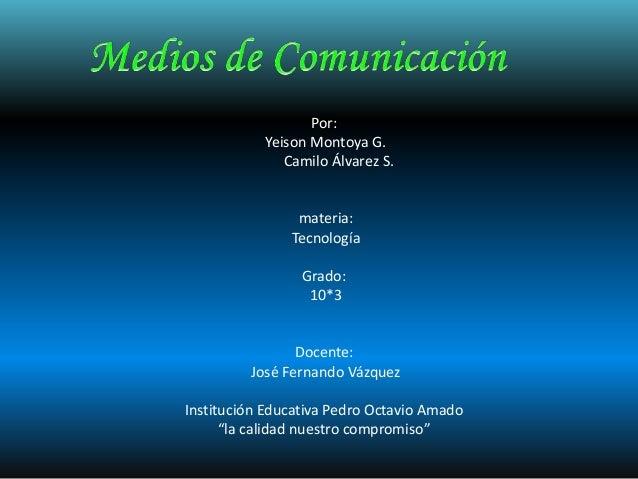 Por: Yeison Montoya G. Camilo Álvarez S. materia: Tecnología Grado: 10*3 Docente: José Fernando Vázquez Institución Educat...