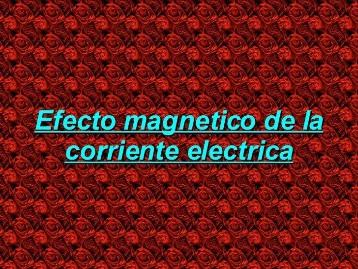 Efecto magnetico de la corriente electrica