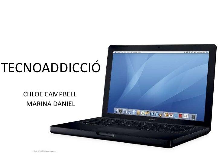 TECNOADDICCIÓ<br />CHLOE CAMPBELL <br /> MARINA DANIEL<br />