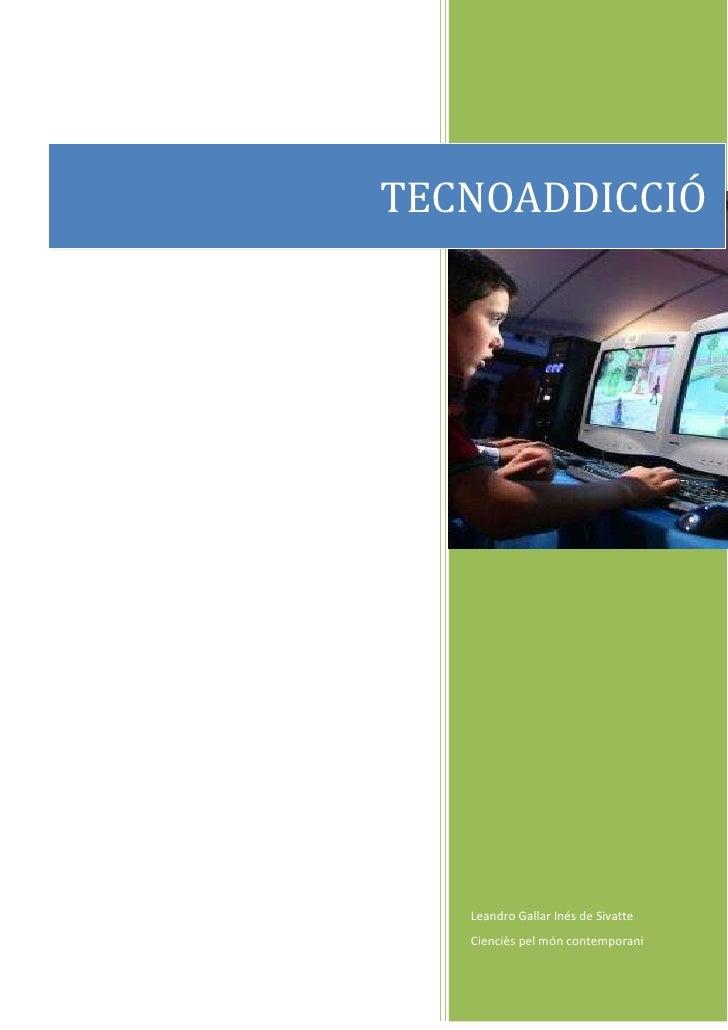 TECNOADDICCIÓLeandro Gallar Inés de SivatteCienciès pel món contemporani357812936990537179252051685<br />Durant el segle p...