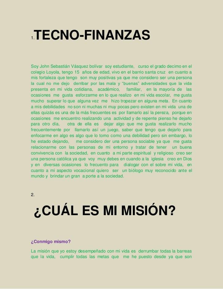 TECNO-FINANZAS1.Soy John Sebastián Vásquez bolívar soy estudiante, curso el grado decimo en elcolegio Loyola, tengo 15 año...