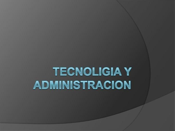 TECNOLIGIA Y ADMINISTRACION<br />