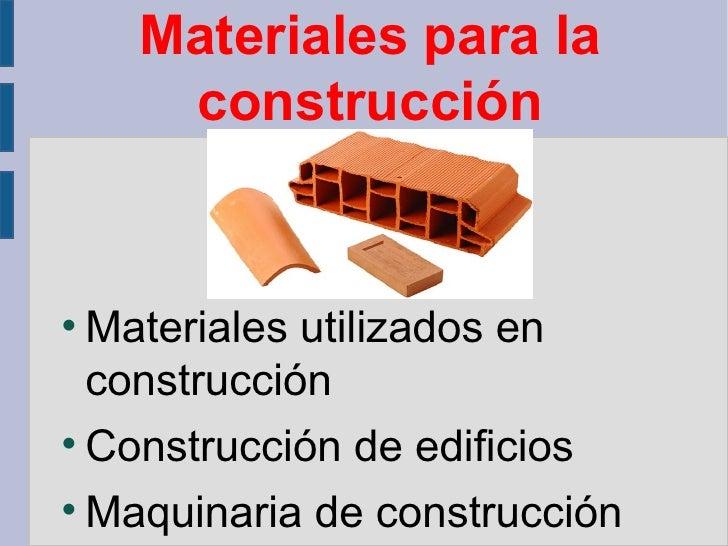 Materiales para la construcción <ul><li>Materiales utilizados en construcción </li></ul><ul><li>Construcción de edificios ...