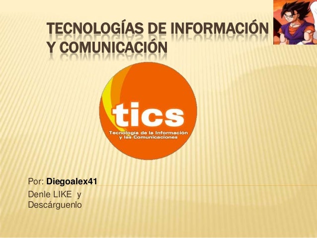 TECNOLOGÍAS DE INFORMACIÓN Y COMUNICACIÓN  Por: Diegoalex41 Denle LIKE y Descárguenlo