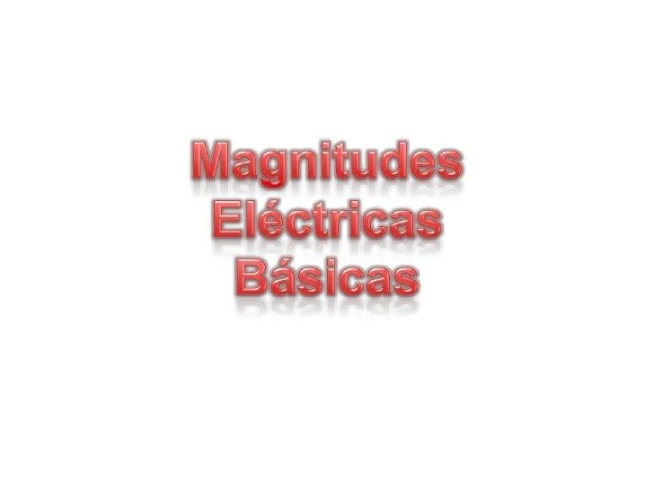 Magnitudes Eléctricas Básicas<br />