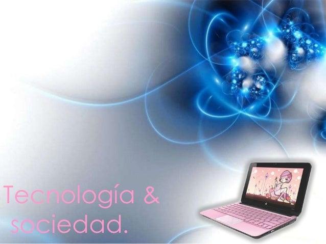 Tecnología & sociedad.