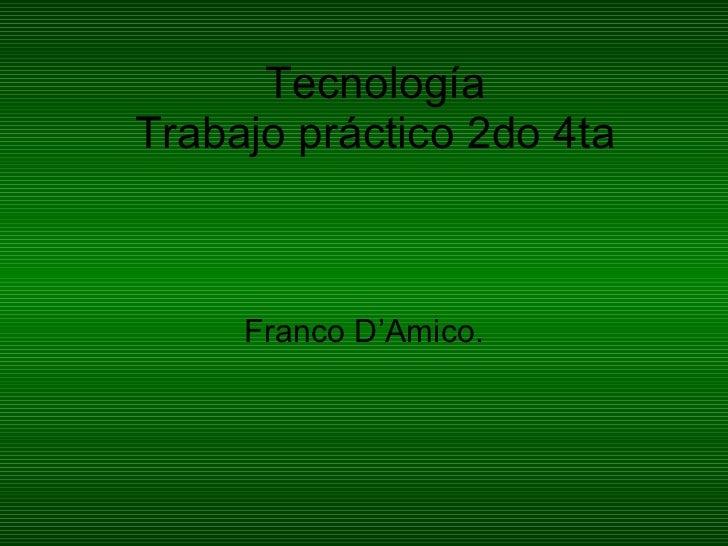Tecnología Trabajo práctico 2do 4ta Franco D'Amico.