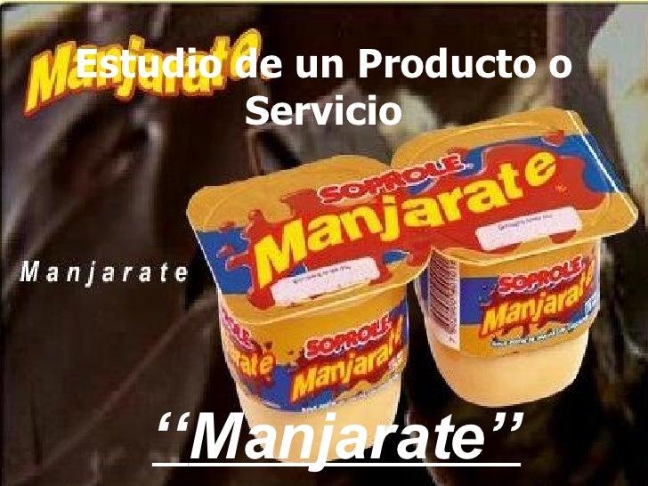 Estudio de un Producto o Servicio '' Manjarate''