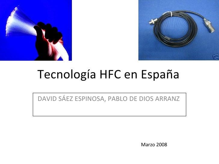 Tecnología HFC en España DAVID SÁEZ ESPINOSA, PABLO DE DIOS ARRANZ  Marzo 2008