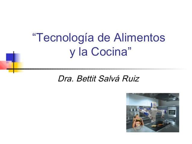 """""""Tecnología de Alimentos y la Cocina"""" Dra. Bettit Salvá Ruiz"""