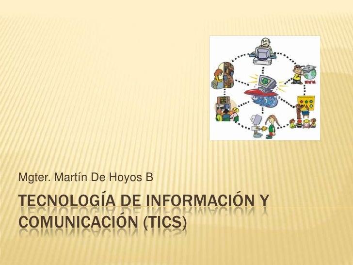 Tecnología de Información y Comunicación (Tics)<br />Mgter. Martín De Hoyos B<br />
