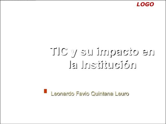 LOGOTIC y su impacto en   la InstituciónLeonardo Favio Quintana Leuro
