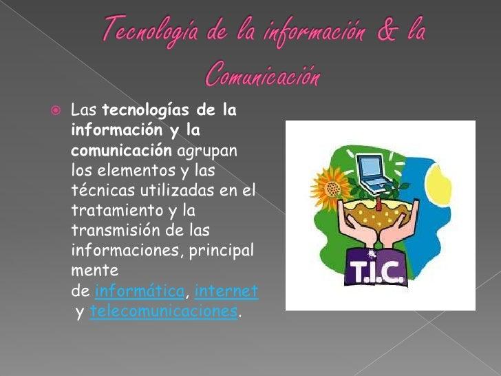 Tecnología de la información & la Comunicación<br />Lastecnologías de la información y la comunicaciónagrupan los elemen...