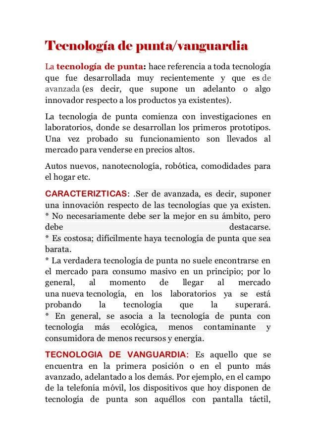 Tecnología de punta/vanguardia La tecnología de punta: hace referencia a toda tecnología que fue desarrollada muy reciente...