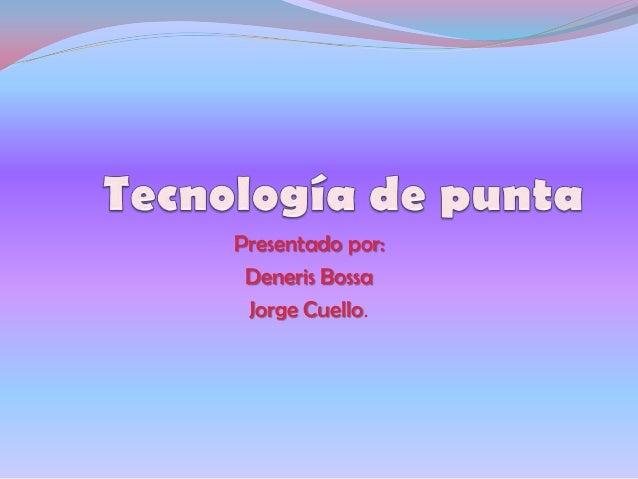 Presentado por: Deneris Bossa Jorge Cuello.