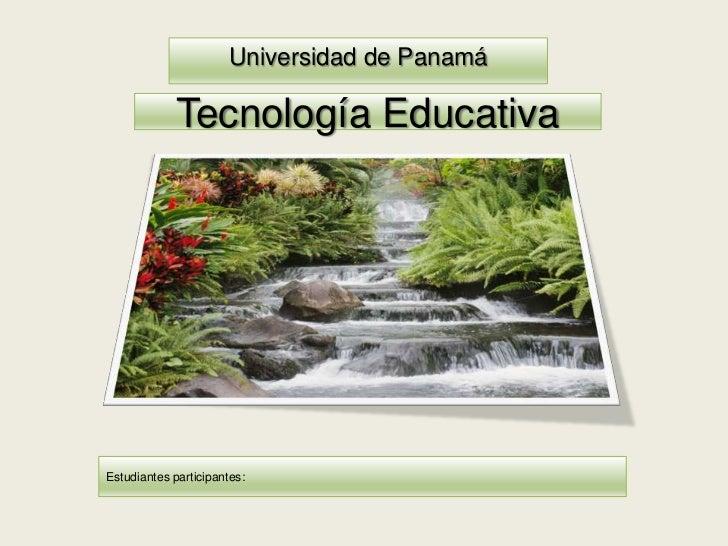 Universidad de Panamá             Tecnología EducativaEstudiantes participantes: