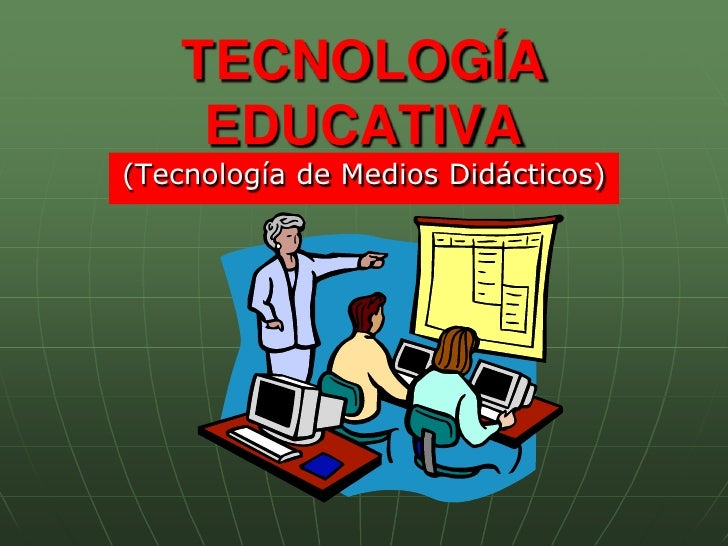 TECNOLOGÍA EDUCATIVA<br />(Tecnología de Medios Didácticos)<br />
