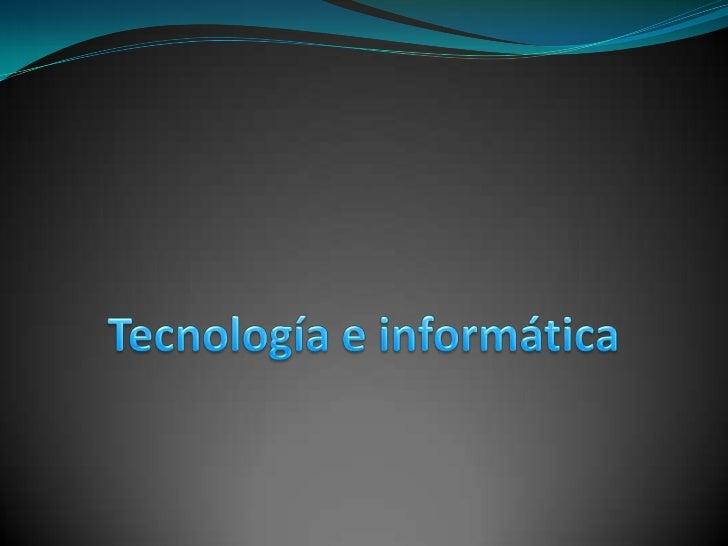 Tecnología e informática <br />