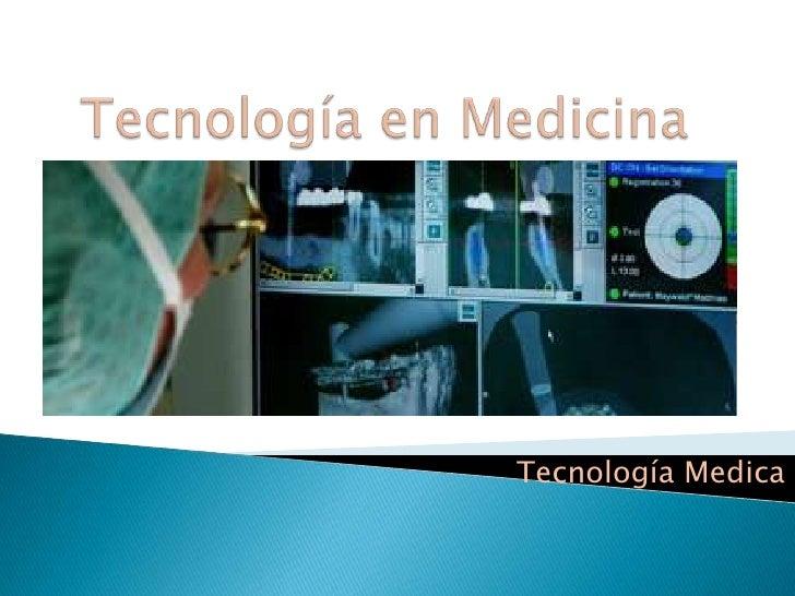 Tecnología en Medicina<br />Tecnología Medica<br />